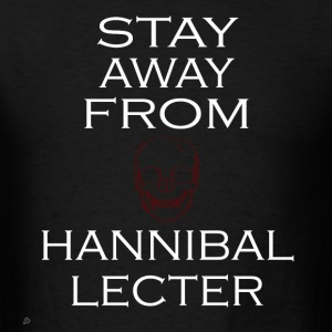 Hannibal: Stay Away From Hannibal Lecter White T-Shirts - Men's T-Shirt