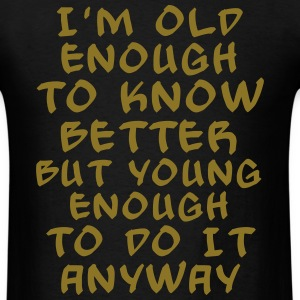 Old enough to know better - bananaharvest T-Shirts - Men's T-Shirt