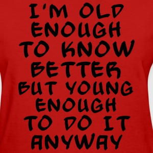 Old enough to know better - bananaharvest Women's T-Shirts - Women's T-Shirt
