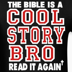 THE BIBLE IS A COOL STORY BRO READ IT AGAIN T-Shirts
