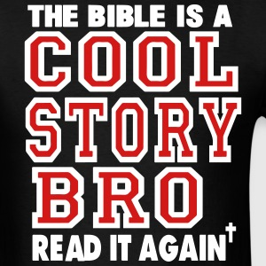 THE BIBLE IS A COOL STORY BRO READ IT AGAIN T-Shirts - Men's T-Shirt