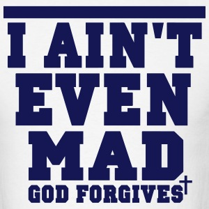 I AIN'T EVEN MAD GOD FORGIVES - Men's T-Shirt