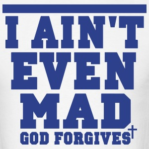 I AIN'T EVEN MAD GOD FORGIVES T-Shirts - Men's T-Shirt