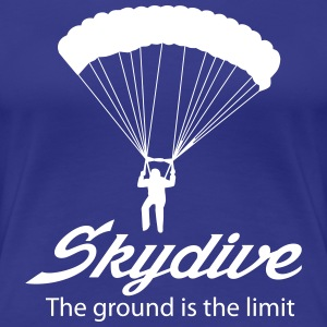 Skydive. The Ground is the limit Women's T-Shirts - Women's Premium T-Shirt