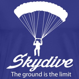 Skydive. The Ground is the limit T-Shirts - Men's Premium T-Shirt