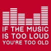 If the music is too loud you're too old T-Shirts - Men's Premium T-Shirt