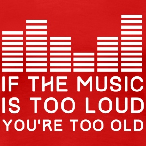 If the music is too loud you're too old Women's T-Shirts - Women's Premium T-Shirt