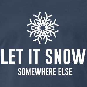 Let it snow somewhere else T-Shirts - Men's Premium T-Shirt