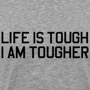 Life is tough I am tougher T-Shirts - Men's Premium T-Shirt
