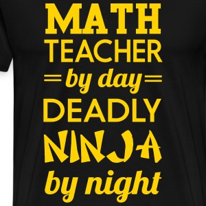 Math teacher by day. Deadly Ninja by night T-Shirts - Men's Premium T-Shirt