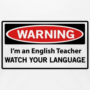 Warning. I'm an English Teacher. Watch Language Women's T-Shirts - Women's Premium T-Shirt
