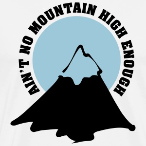 Ain't no mountain high enough T-Shirts - Men's Premium T-Shirt