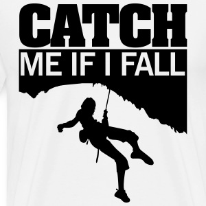 Climbing: catch me if I fall T-Shirts - Men's Premium T-Shirt