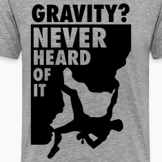Gravity? Never heard of it T-Shirts