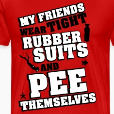 Surfing: My friends wear tight rubber suits T-Shirts