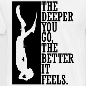 the deeper you go, the better it feels T-Shirts - Men's Premium T-Shirt
