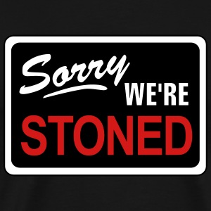 Sorry, We're Stoned T-Shirts - Men's Premium T-Shirt