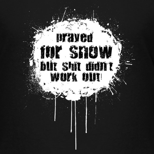 prayed for snow...