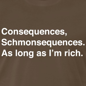 Consequences, Schmonsequences - Men's Premium T-Shirt