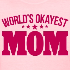 WORLD'S OKAYEST MOM Women's T-Shirts