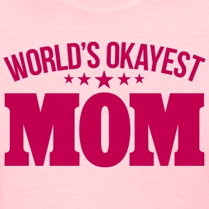 WORLD'S OKAYEST MOM Women's T-Shirts - Women's T-Shirt