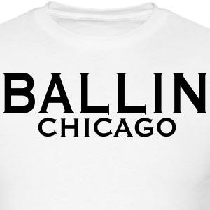 BALLIN CHICAGO T-Shirts - Men's T-Shirt