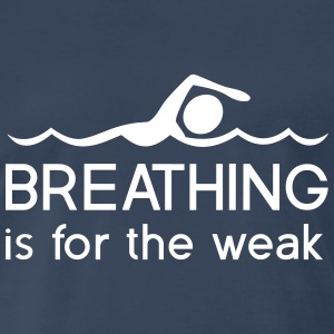 Breathing is for the weak T-Shirts - Men's Premium T-Shirt