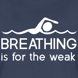Breathing is for the weak Women's T-Shirts - Women's Premium T-Shirt