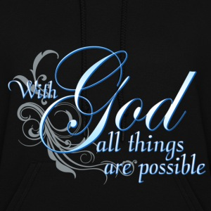 With God All Things Are Possible Hoodies - Women's Hoodie