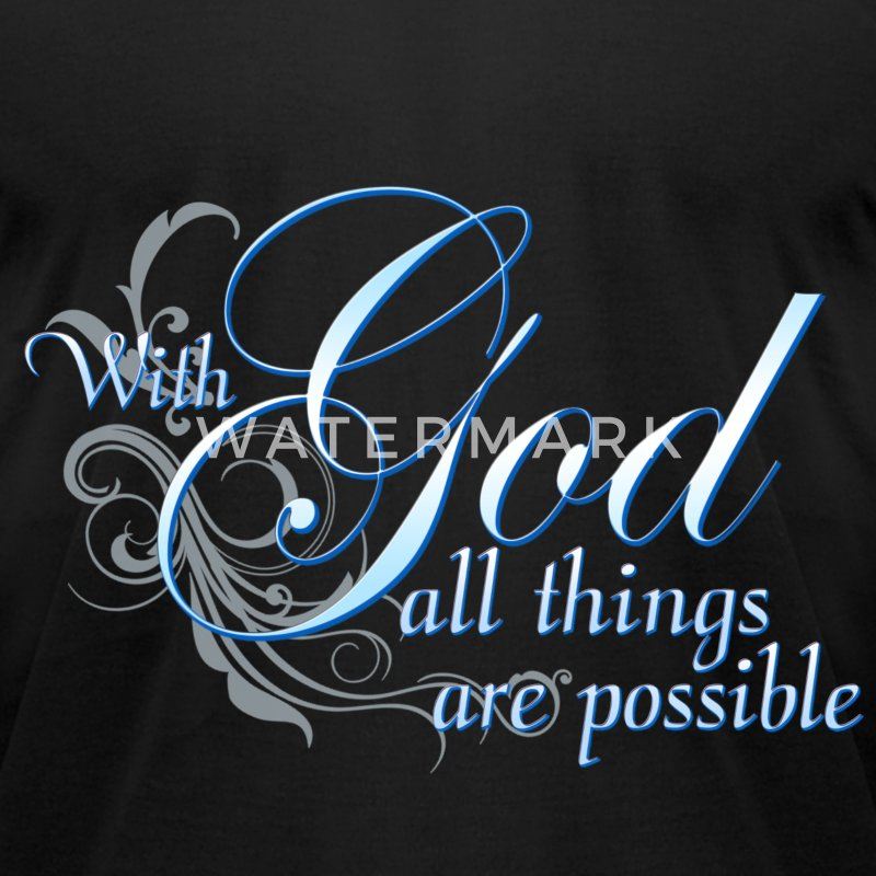 With God All Things Are Possible T-Shirts - Men's T-Shirt by American Apparel