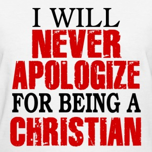 I Will Never Apologize For Being A Christian Women's T-Shirts - Women's T-Shirt