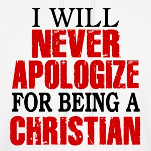 I Will Never Apologize For Being A Christian Hoodies - Men's Hoodie