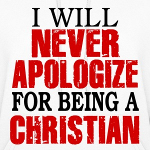 I Will Never Apologize For Being A Christian Hoodies - Women's Hoodie