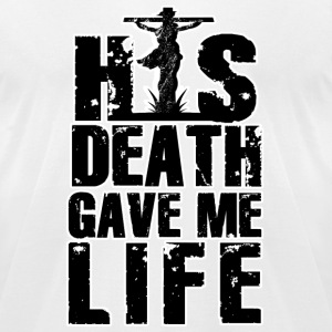 His Death Gave Me Life T-Shirts - Men's T-Shirt by American Apparel