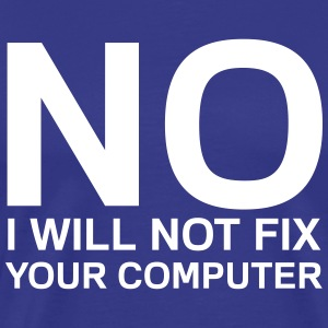No I will not fix your computer T-Shirts - Men's Premium T-Shirt