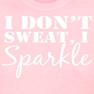I don't sweat, I sparkle tee - Women's T-Shirt