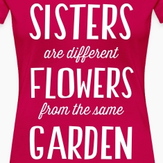 Sisters. Different flowers same garden Women's T-Shirts