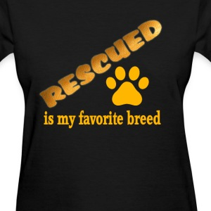 RESCUED IS MY FAVORITE BREED - Women's T-Shirt