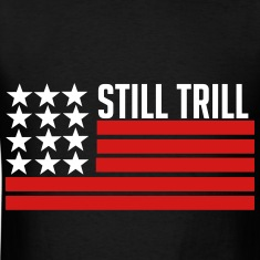 Still Trill T-Shirts