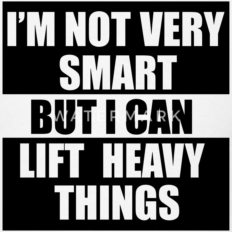 I'm not very smart, but I can lift heavy things gy T-Shirts - Men's T-Shirt