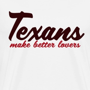 Texans make better lovers - Men's Premium T-Shirt