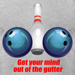 Get Your Mind Out Of The Gutter T-Shirts - Men's T-Shirt by American Apparel
