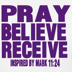 PRAY BELIEVE RECEIVE Inspired by Mark 11:24 Women's T-Shirts