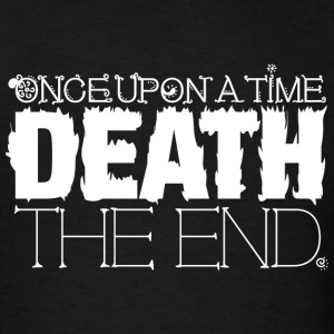 Once Upon a Time... DEATH. The End. - Men's T-Shirt