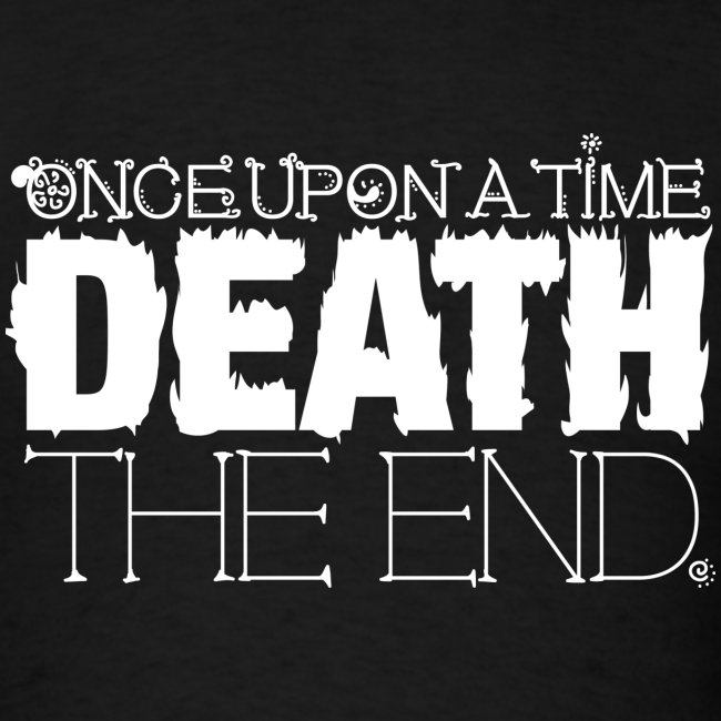 Once Upon a Time... DEATH. The End.