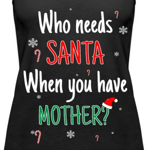 Who Needs Santa? I Got Mummy ! Tanks - Women's Premium Tank Top