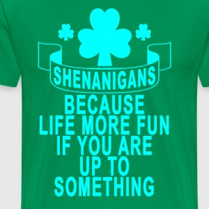 shenanigan_because_life_more_fun_if_you_ - Men's Premium T-Shirt