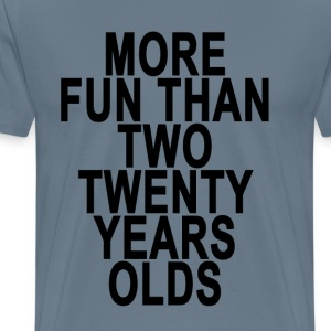 forty__more_fun_than_two_twenty_year_old - Men's Premium T-Shirt