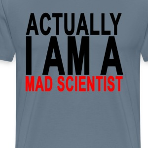 actually_i_am_a_mad_scientist_womens_tsh - Men's Premium T-Shirt
