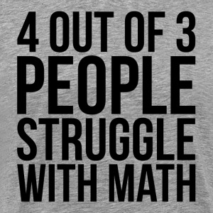 4 Out of 3 People Struggle With Math FUNNY T-Shirts - Men's Premium T-Shirt